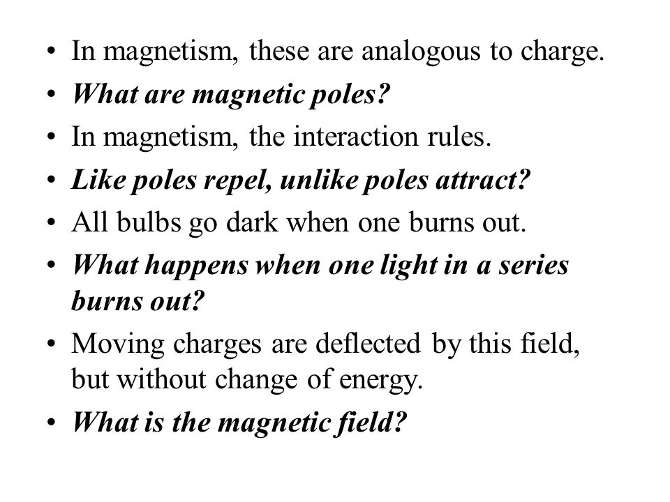 In magnetism, these are analogous to charge.