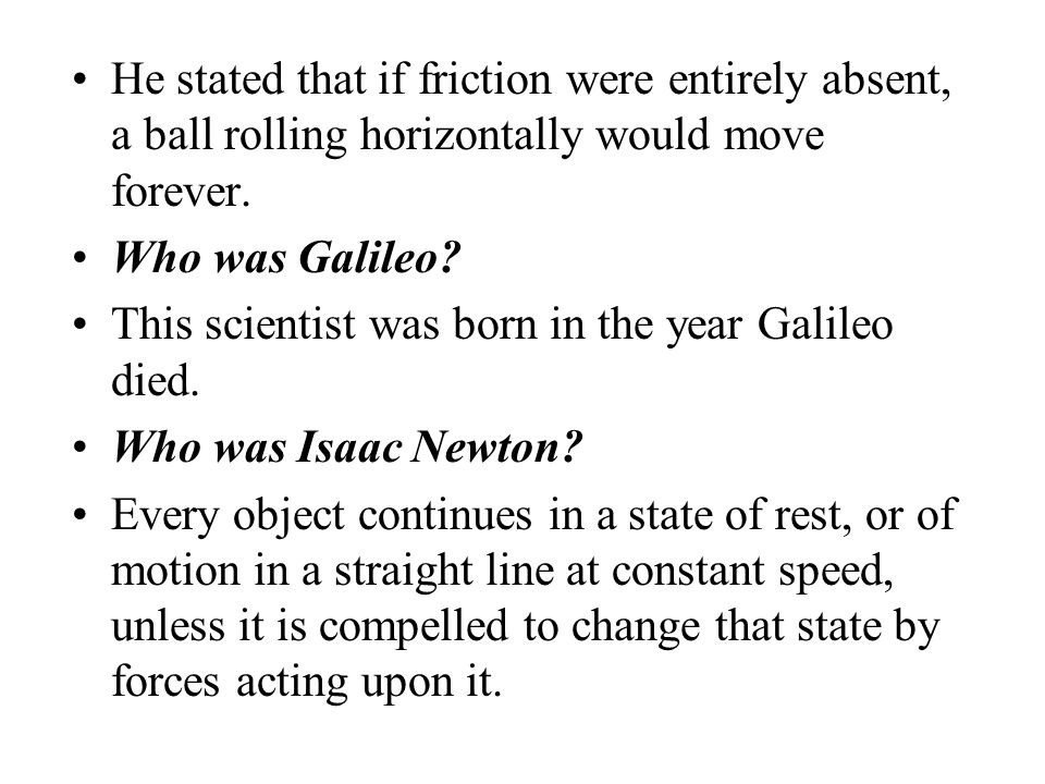 He stated that if friction were entirely absent, a ball rolling horizontally would move forever.