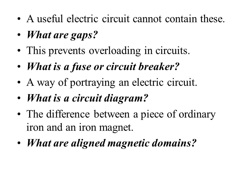 A useful electric circuit cannot contain these.