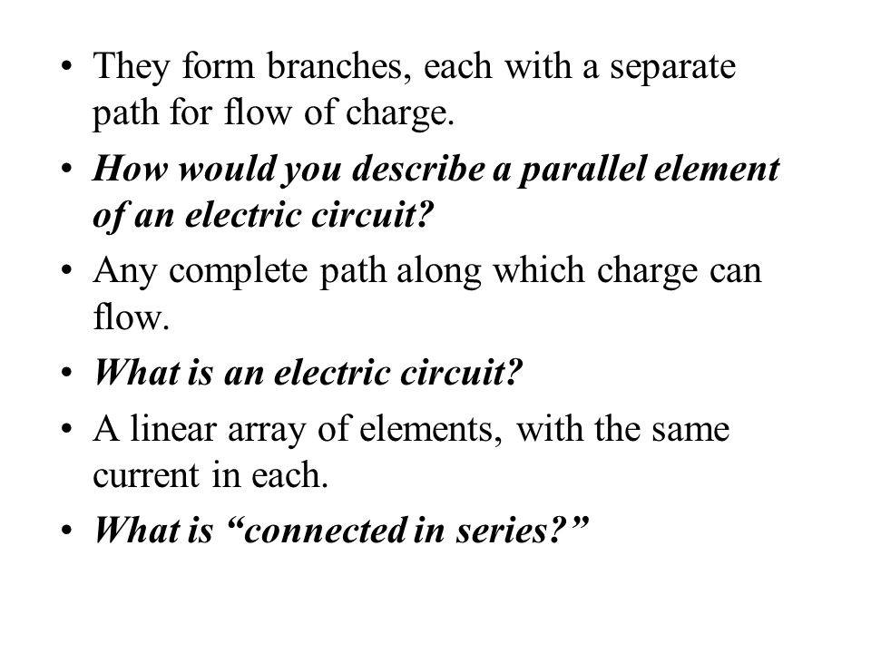 They form branches, each with a separate path for flow of charge.