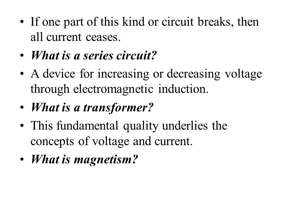 If one part of this kind or circuit breaks, then all current ceases.