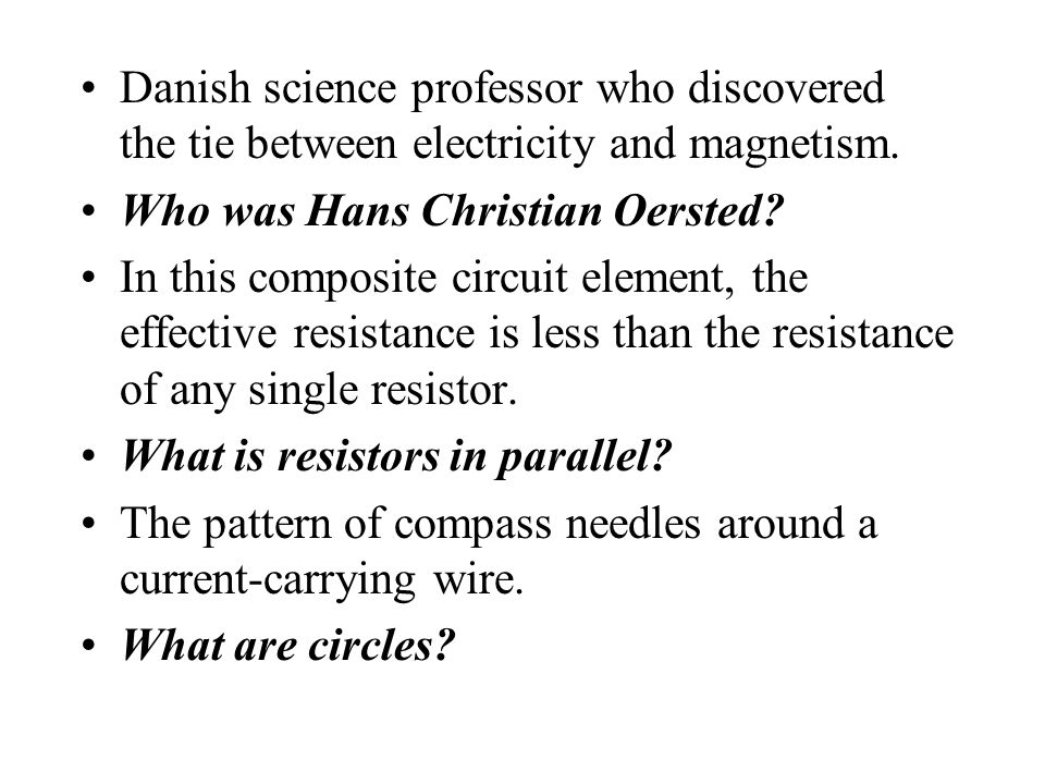 Danish science professor who discovered the tie between electricity and magnetism.