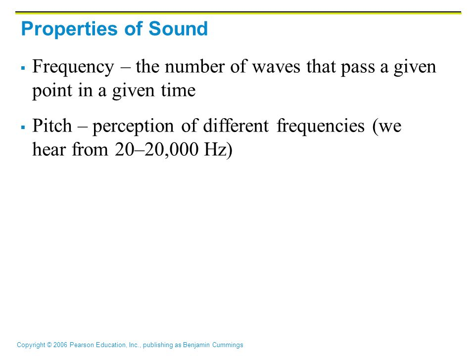 Properties of Sound Frequency – the number of waves that pass a given point in a given time.