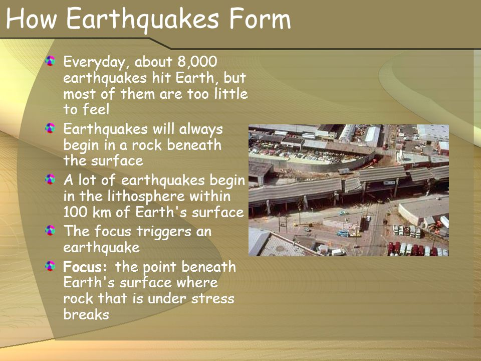 How Earthquakes Form Everyday, about 8,000 earthquakes hit Earth, but most of them are too little to feel.