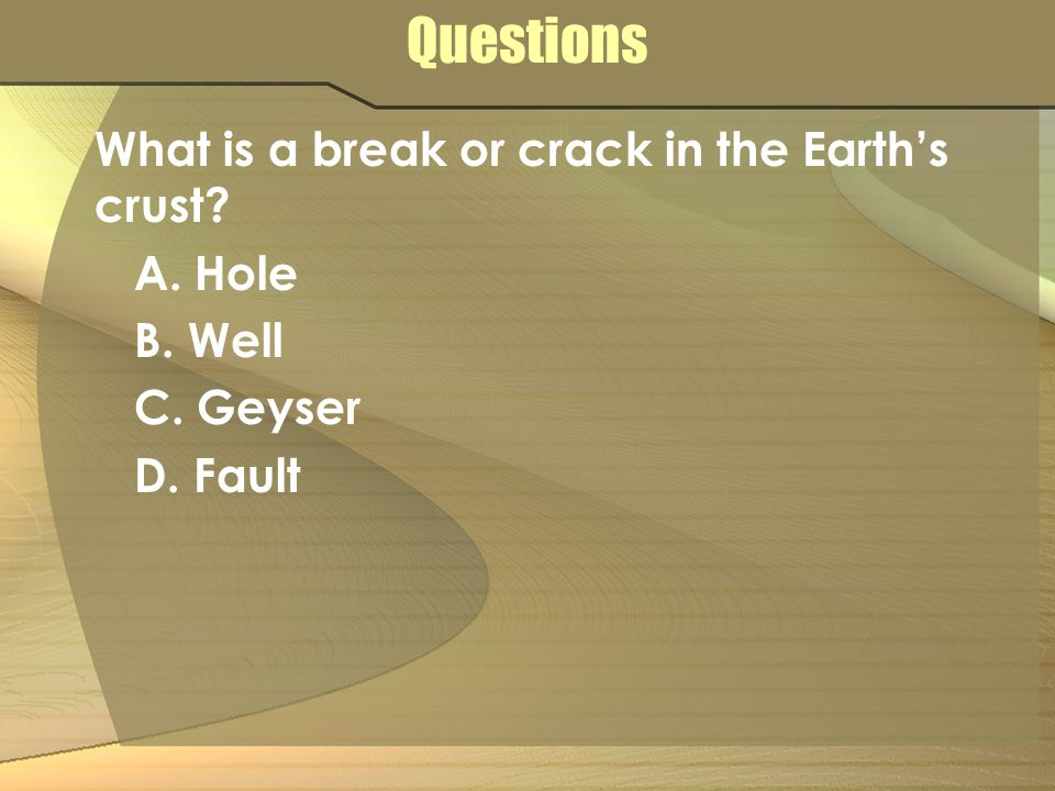 Questions What is a break or crack in the Earth's crust A. Hole