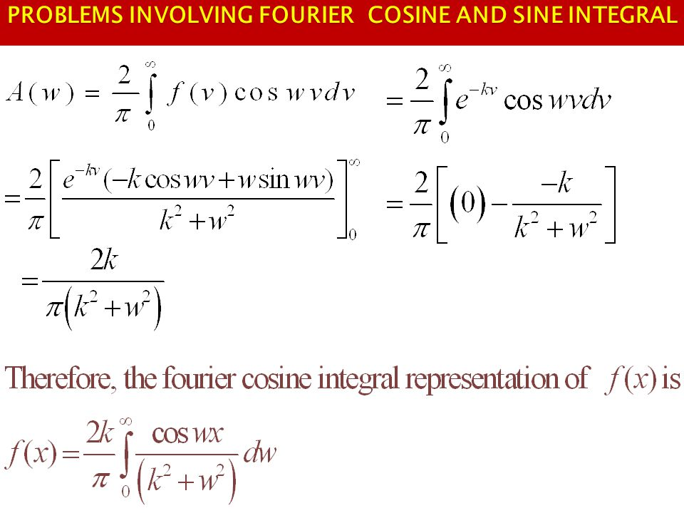 PROBLEMS INVOLVING FOURIER COSINE AND SINE INTEGRAL