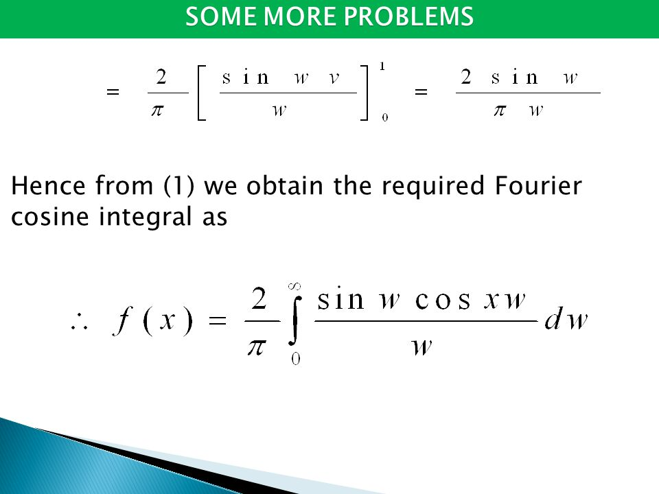 SOME MORE PROBLEMS Hence from (1) we obtain the required Fourier cosine integral as