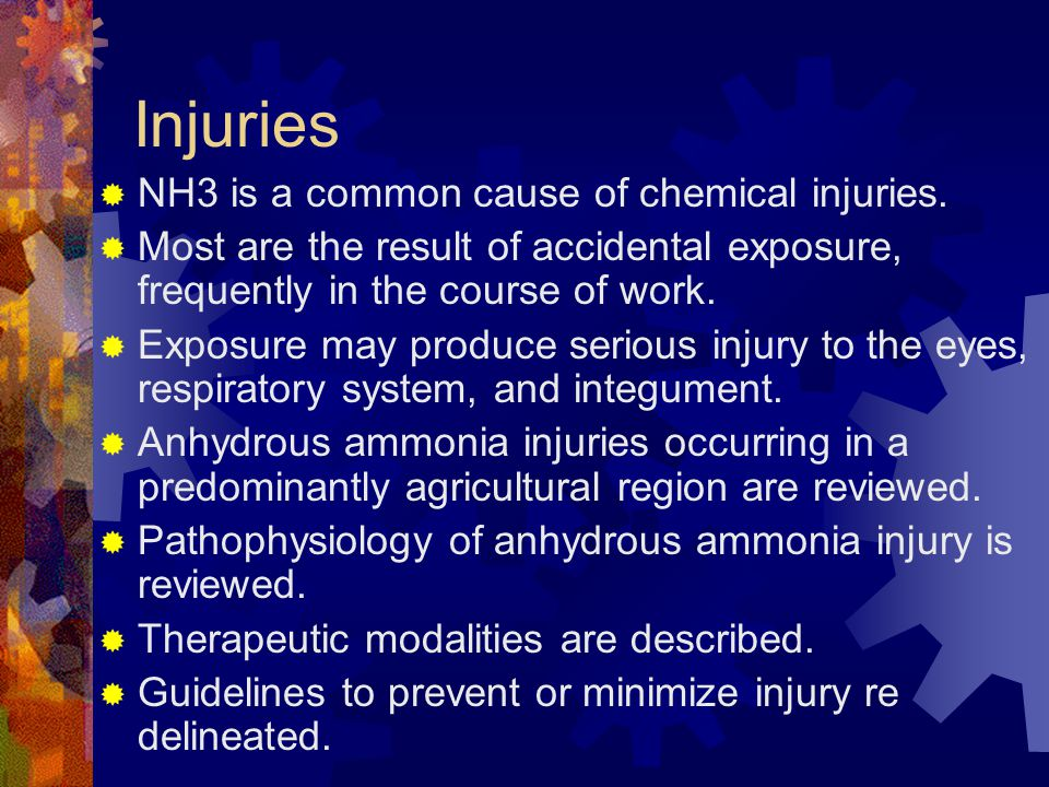 Injuries NH3 is a common cause of chemical injuries.