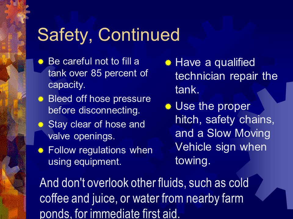 Safety, Continued Be careful not to fill a tank over 85 percent of capacity. Bleed off hose pressure before disconnecting.