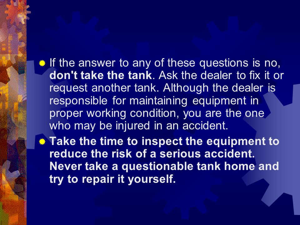 If the answer to any of these questions is no, don t take the tank
