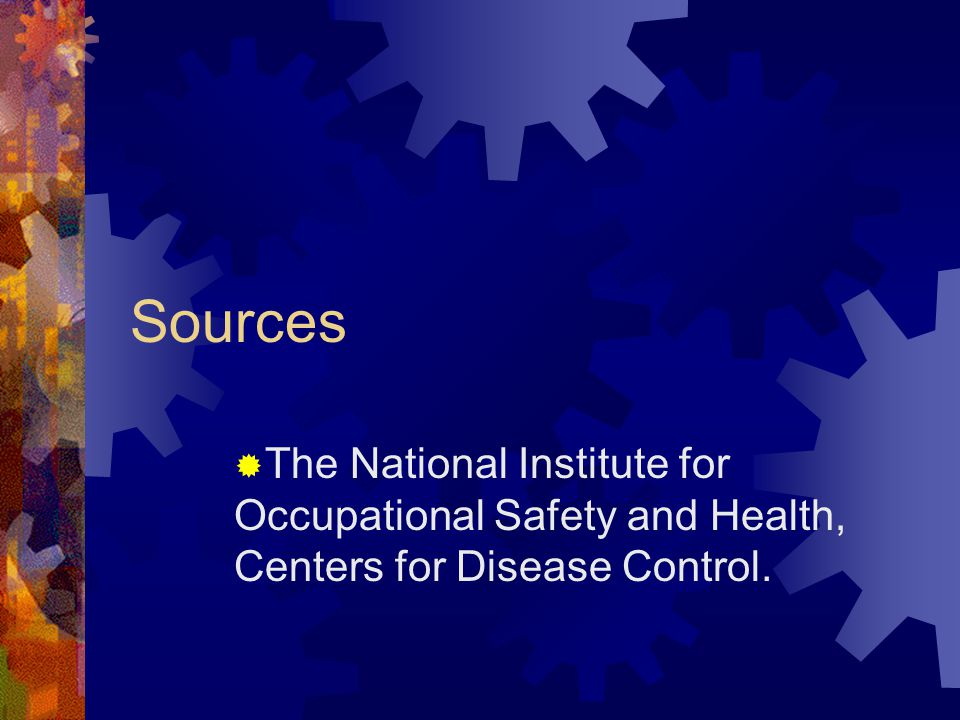 Sources The National Institute for Occupational Safety and Health, Centers for Disease Control.