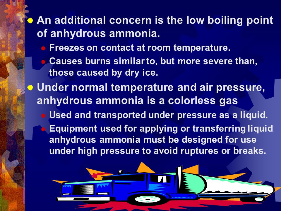 An additional concern is the low boiling point of anhydrous ammonia.