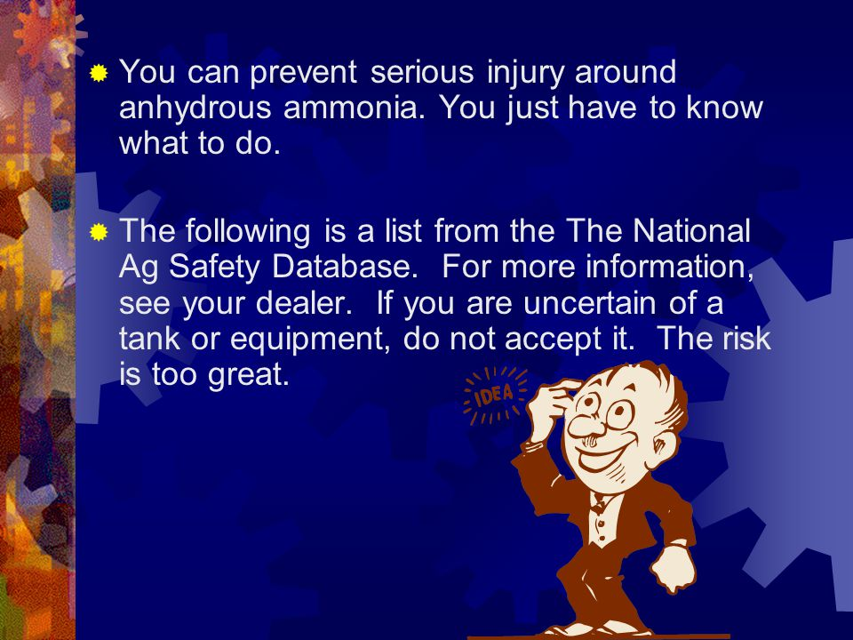 You can prevent serious injury around anhydrous ammonia