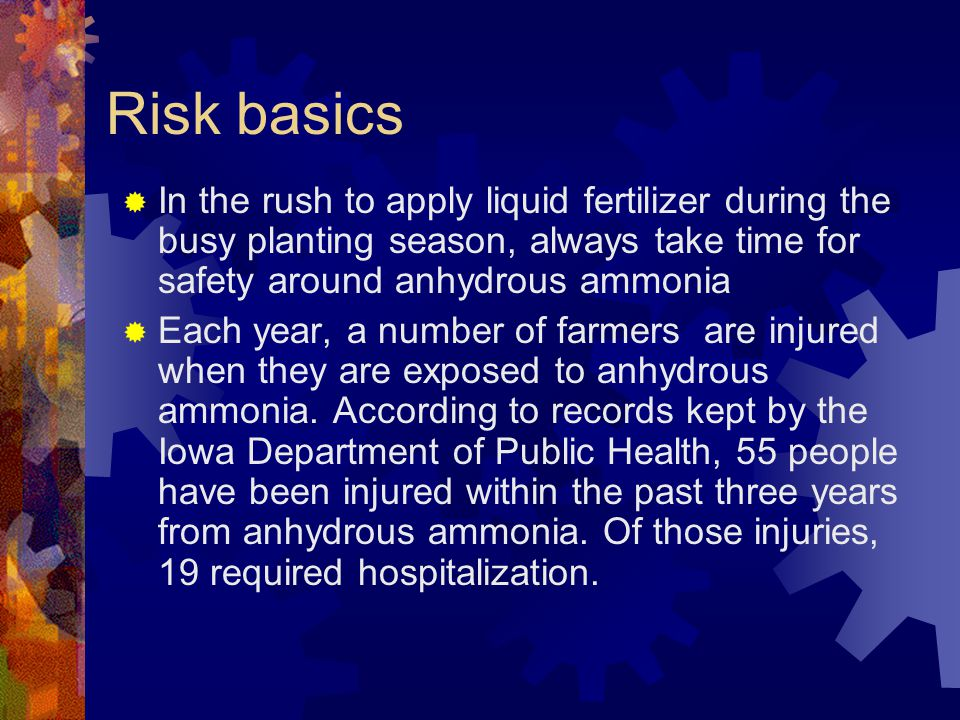 Risk basics In the rush to apply liquid fertilizer during the busy planting season, always take time for safety around anhydrous ammonia.