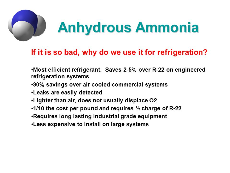 Anhydrous Ammonia If it is so bad, why do we use it for refrigeration