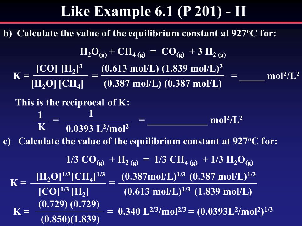 Like Example 6.1 (P 201) - II b) Calculate the value of the equilibrium constant at 927oC for: H2O(g) + CH4 (g) = CO(g) + 3 H2 (g)