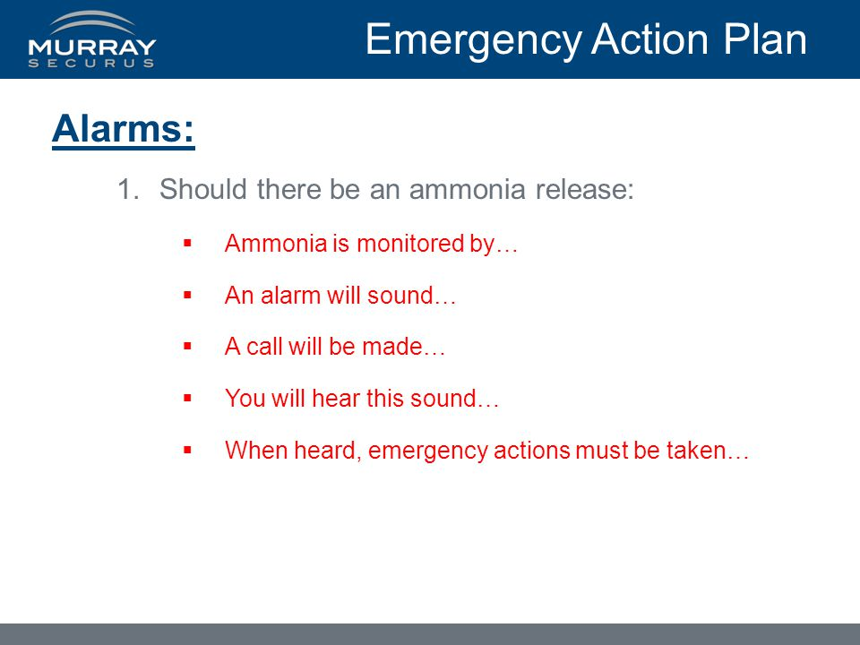 Emergency Action Plan Alarms: Should there be an ammonia release: