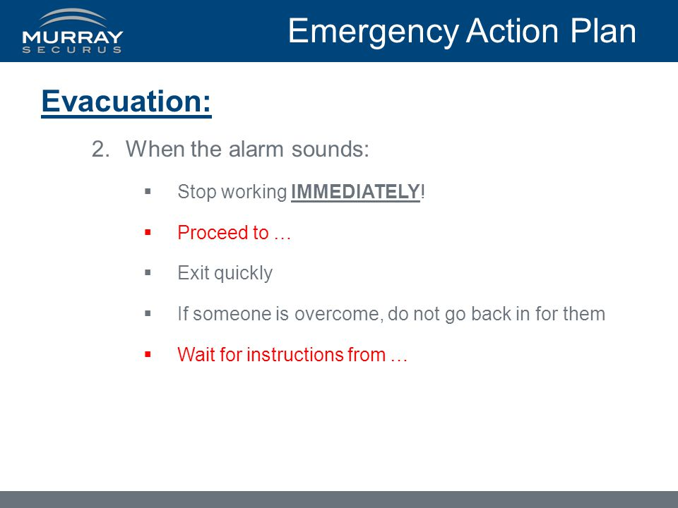 Emergency Action Plan Evacuation: When the alarm sounds: