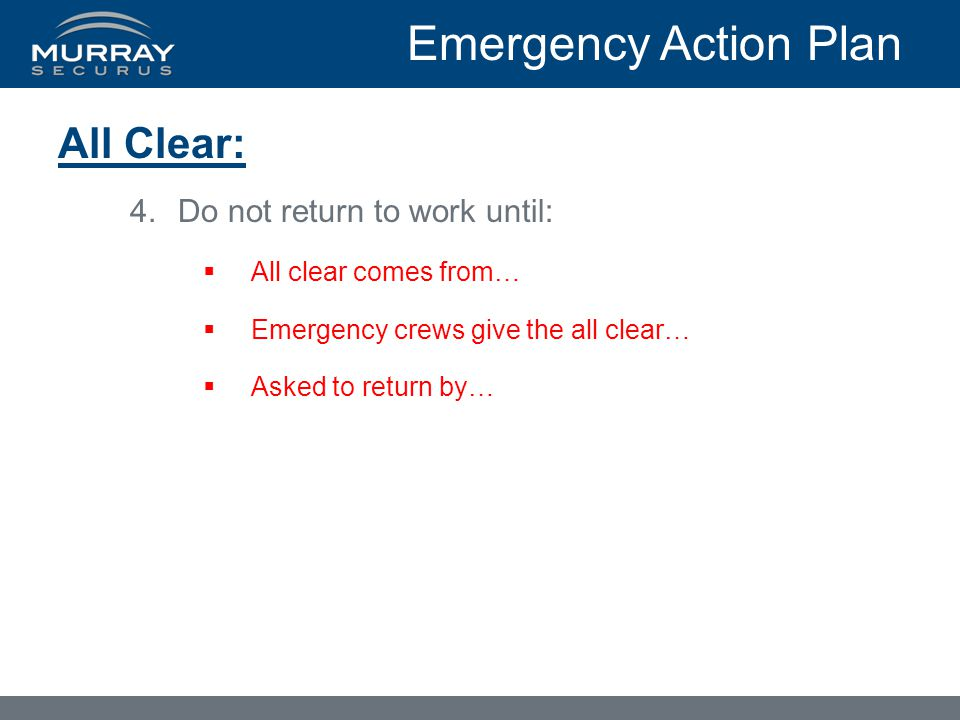 Emergency Action Plan All Clear: Do not return to work until: