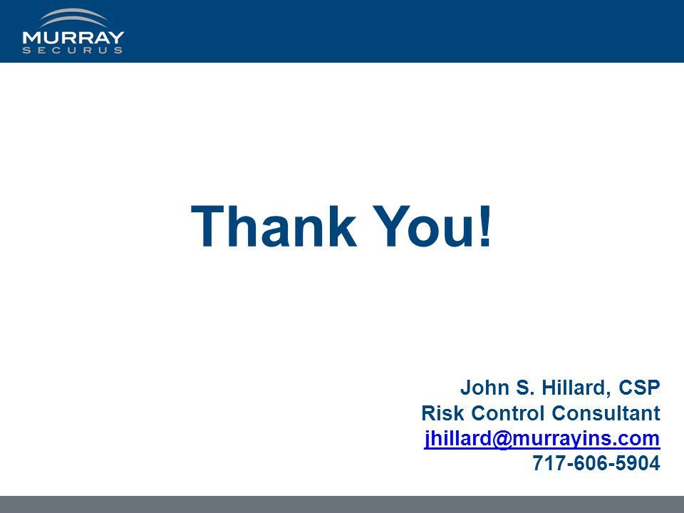 Thank You! John S. Hillard, CSP Risk Control Consultant