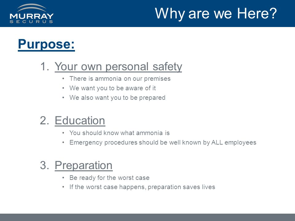 Why are we Here Purpose: Your own personal safety Education