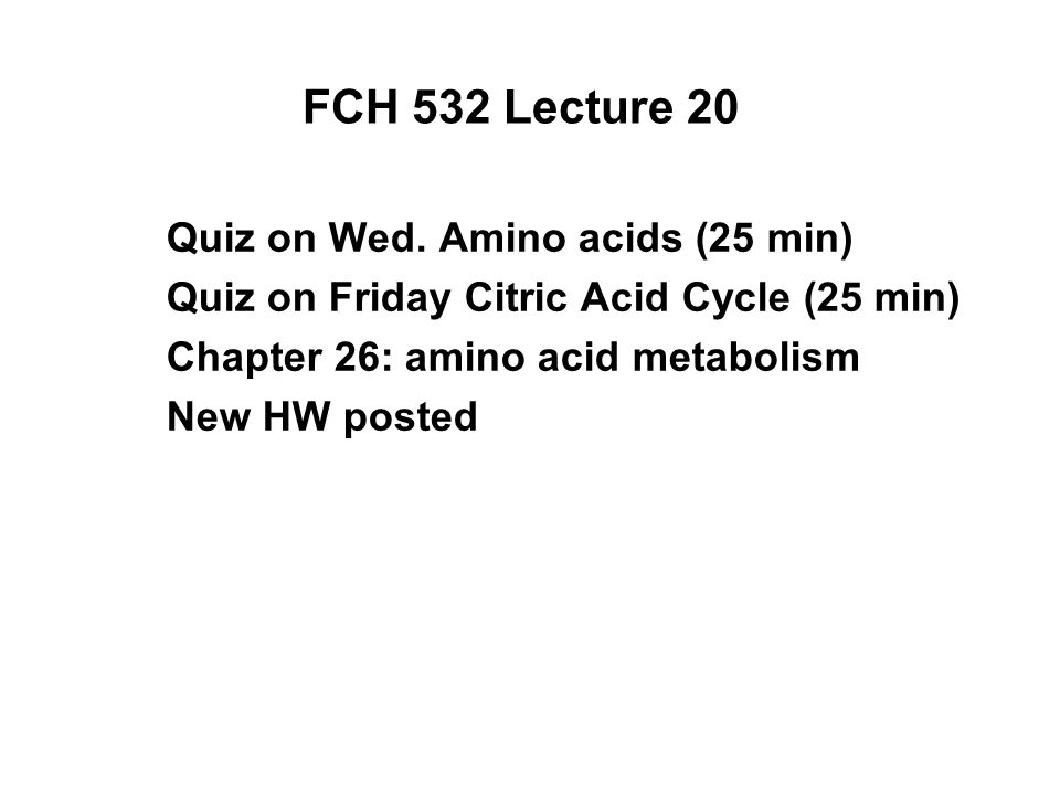 FCH 532 Lecture 20 Quiz on Wed. Amino acids (25 min)