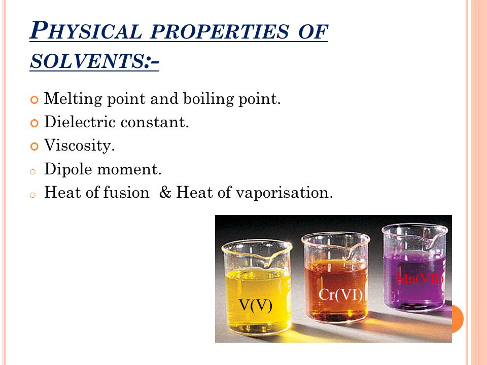 Physical properties of solvents:-