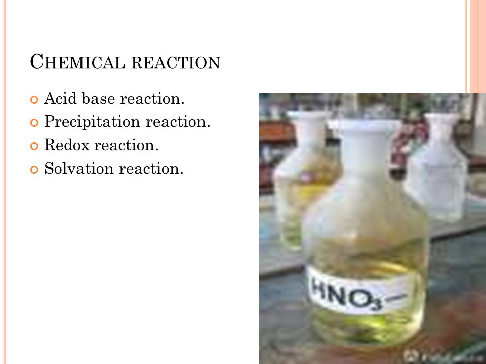 Chemical reaction Acid base reaction. Precipitation reaction.