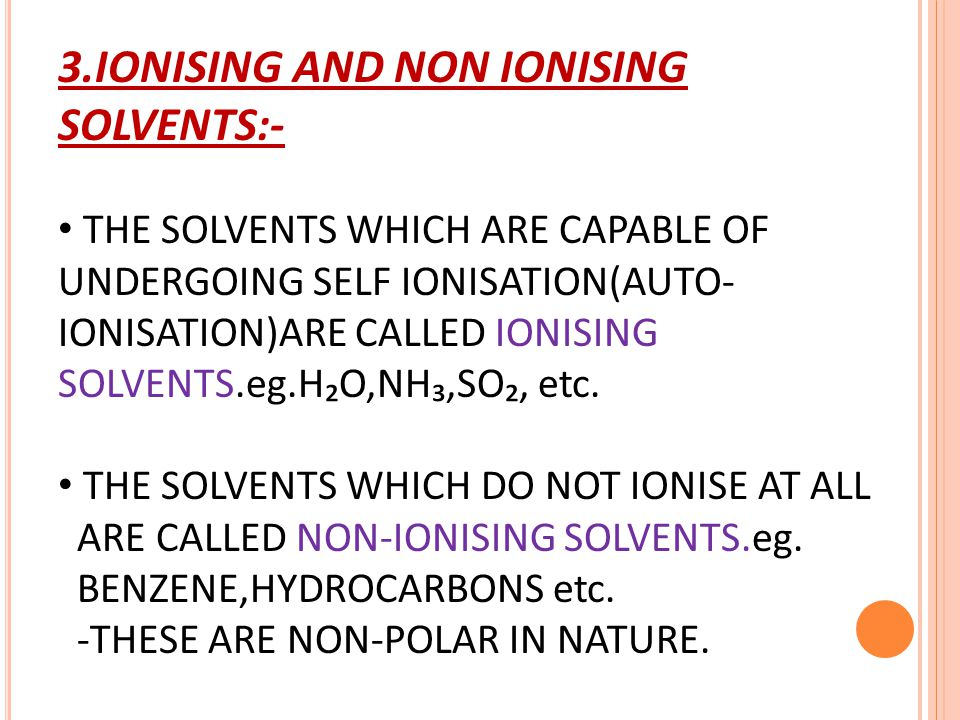 3.IONISING AND NON IONISING SOLVENTS:-