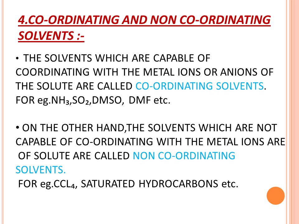 4.CO-ORDINATING AND NON CO-ORDINATING SOLVENTS :-