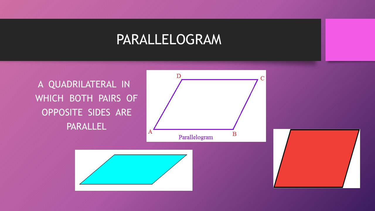 A QUADRILATERAL IN WHICH BOTH PAIRS OF OPPOSITE SIDES ARE PARALLEL
