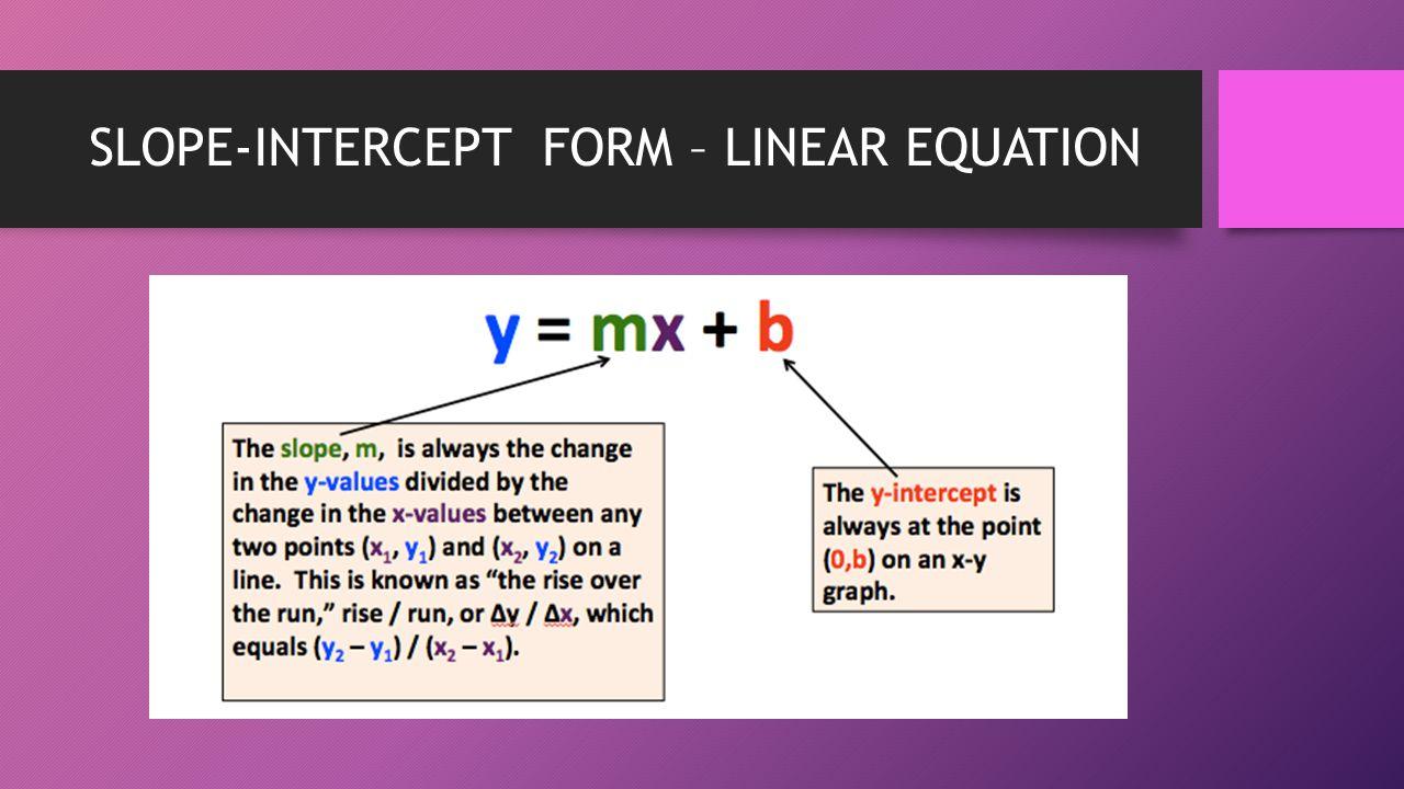SLOPE-INTERCEPT FORM – LINEAR EQUATION