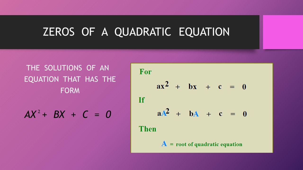 ZEROS OF A QUADRATIC EQUATION