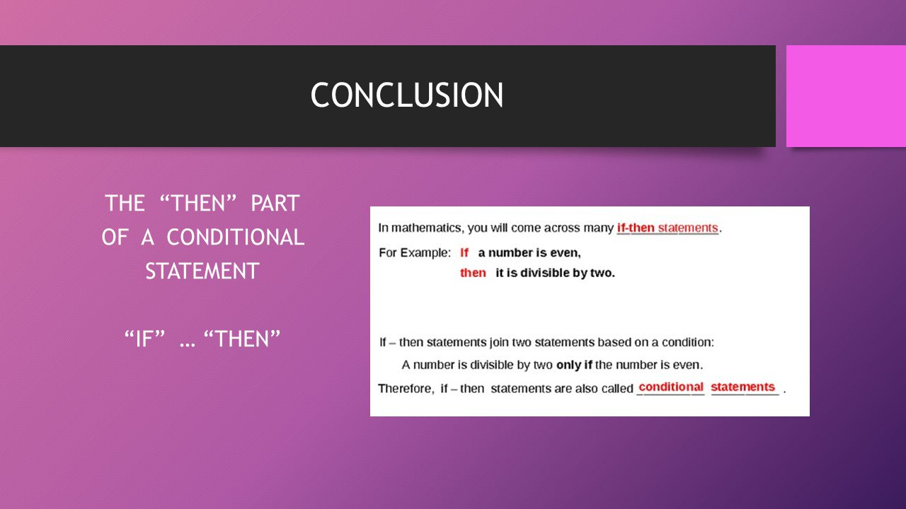 THE THEN PART OF A CONDITIONAL STATEMENT IF … THEN