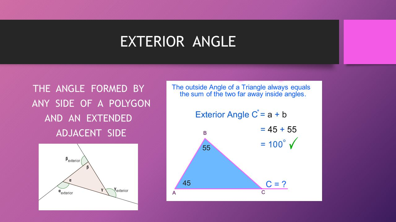 EXTERIOR ANGLE THE ANGLE FORMED BY ANY SIDE OF A POLYGON AND AN EXTENDED ADJACENT SIDE