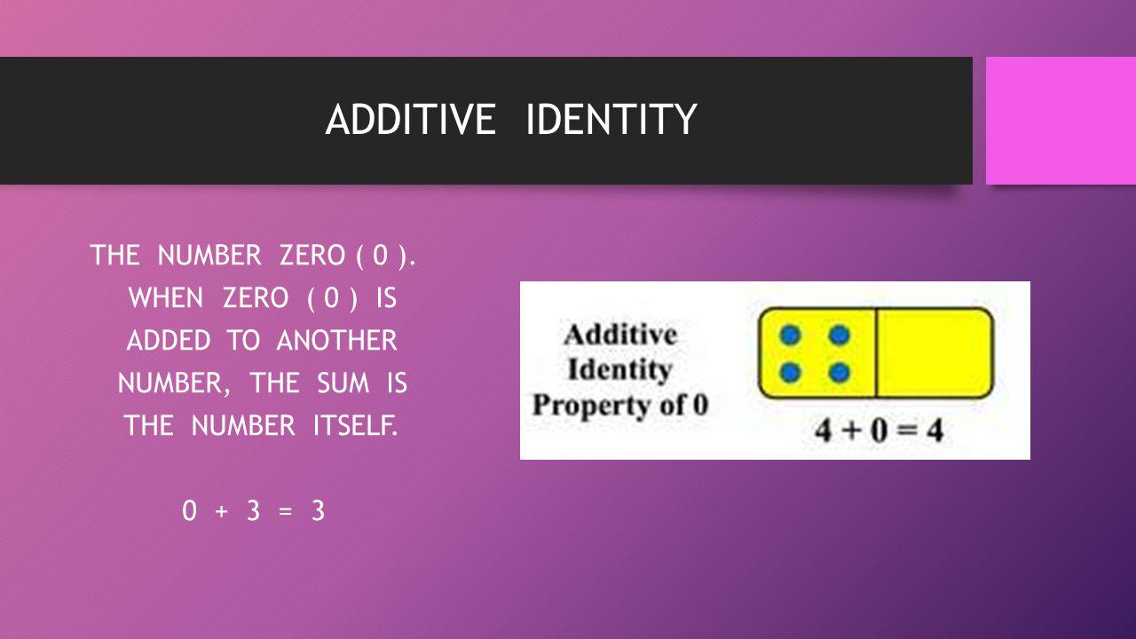 ADDITIVE IDENTITY THE NUMBER ZERO ( 0 ).