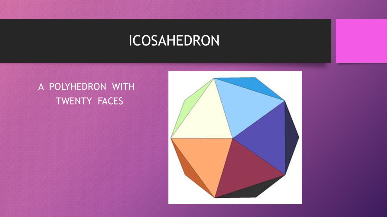 A POLYHEDRON WITH TWENTY FACES