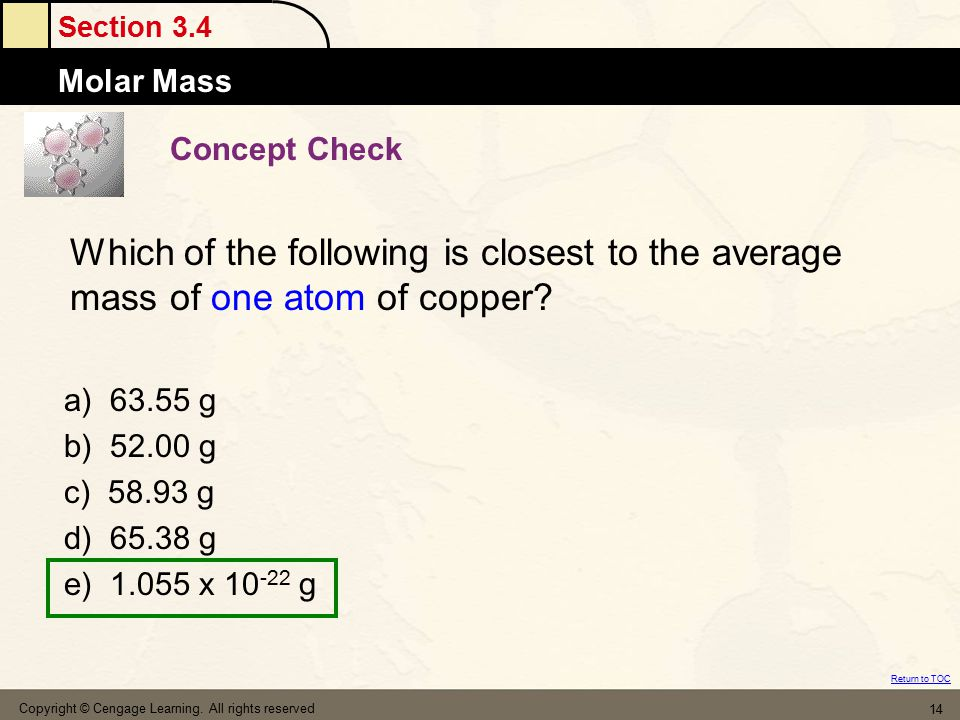 Concept Check Which of the following is closest to the average mass of one atom of copper a) 63.55 g.