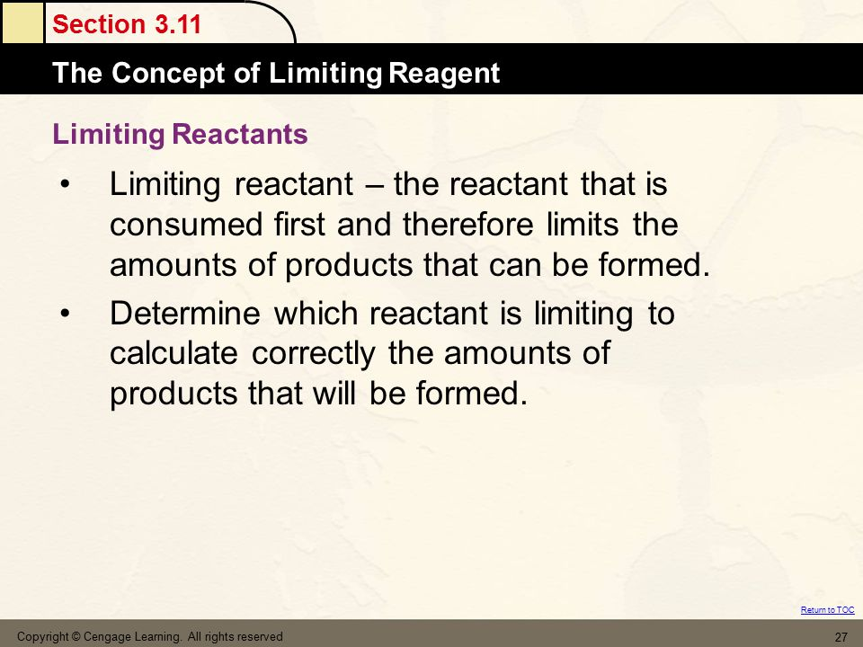 Limiting Reactants Limiting reactant – the reactant that is consumed first and therefore limits the amounts of products that can be formed.