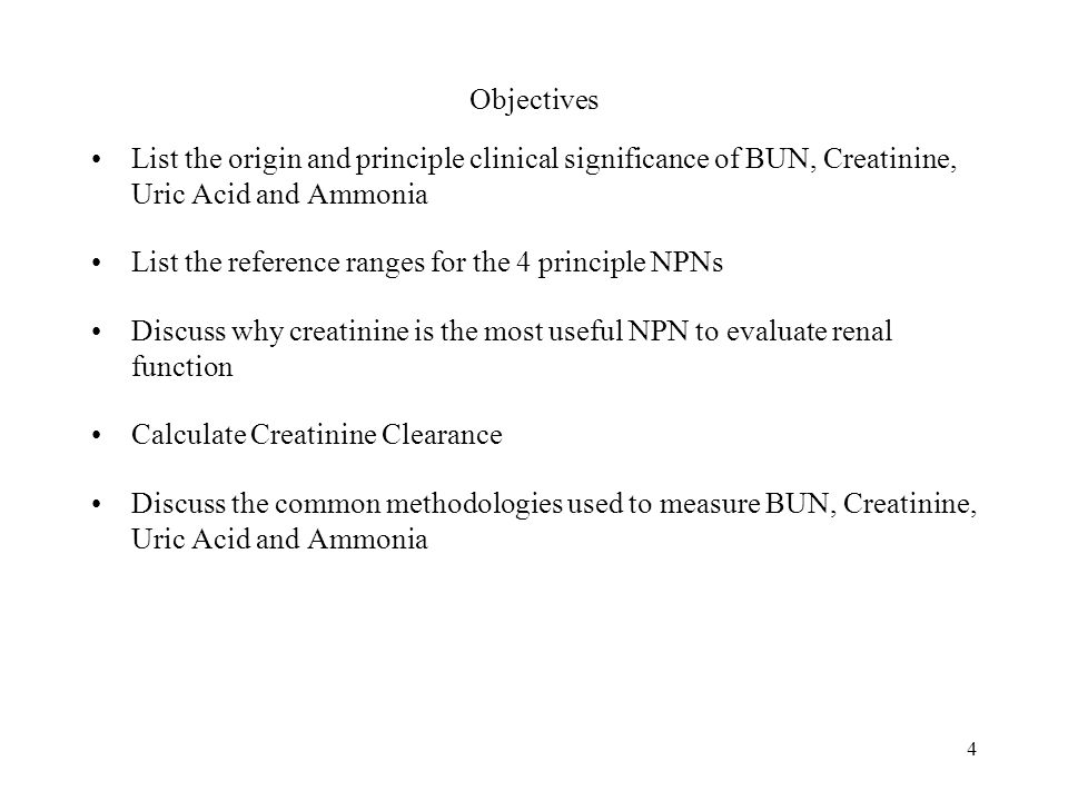 Objectives List the origin and principle clinical significance of BUN, Creatinine, Uric Acid and Ammonia.