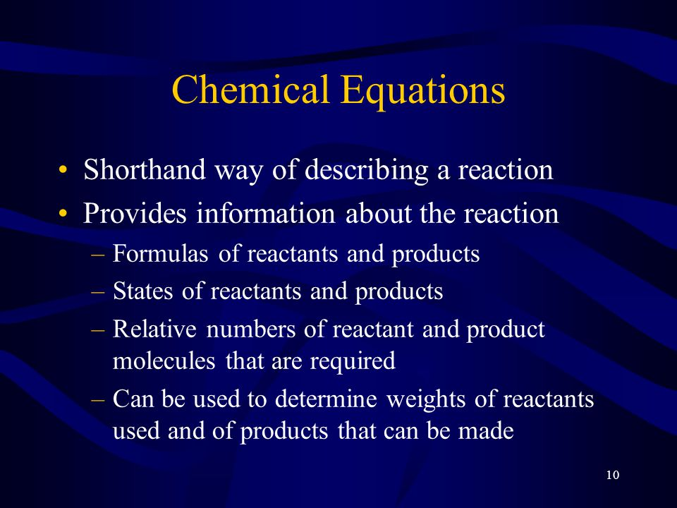 Chemical Equations Shorthand way of describing a reaction