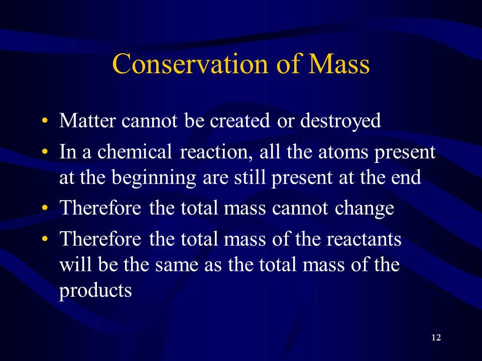 Conservation of Mass Matter cannot be created or destroyed