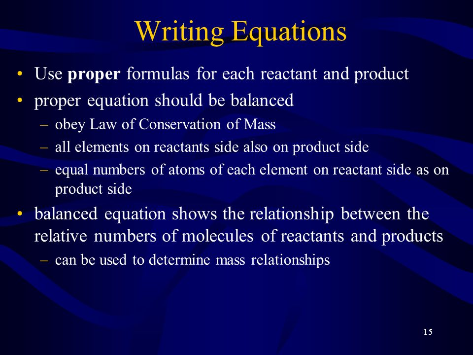 Writing Equations Use proper formulas for each reactant and product