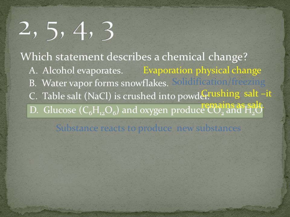 2, 5, 4, 3 Which statement describes a chemical change