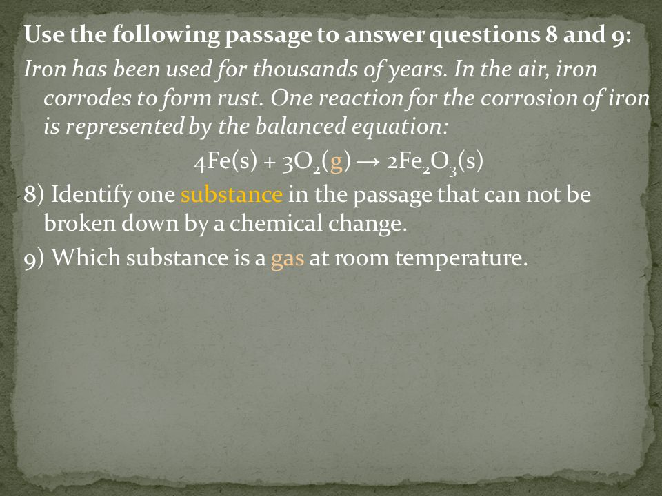 Use the following passage to answer questions 8 and 9: Iron has been used for thousands of years.