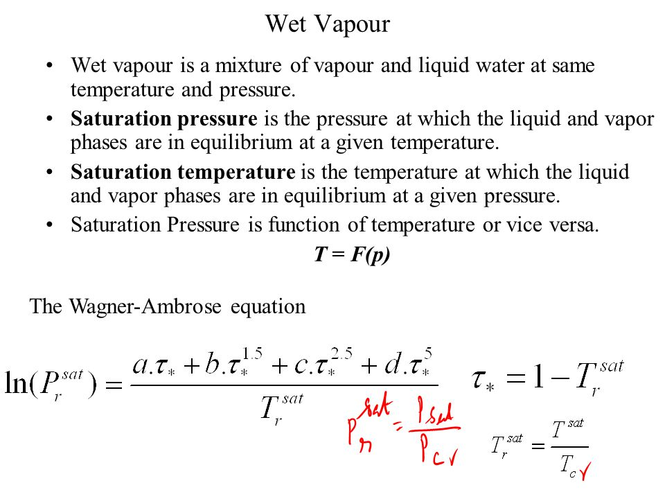 Wet Vapour Wet vapour is a mixture of vapour and liquid water at same temperature and pressure.