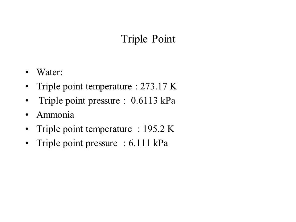 Triple Point Water: Triple point temperature : 273.17 K
