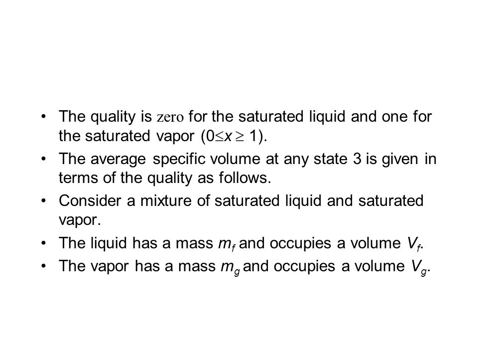 The quality is zero for the saturated liquid and one for the saturated vapor (0x  1).