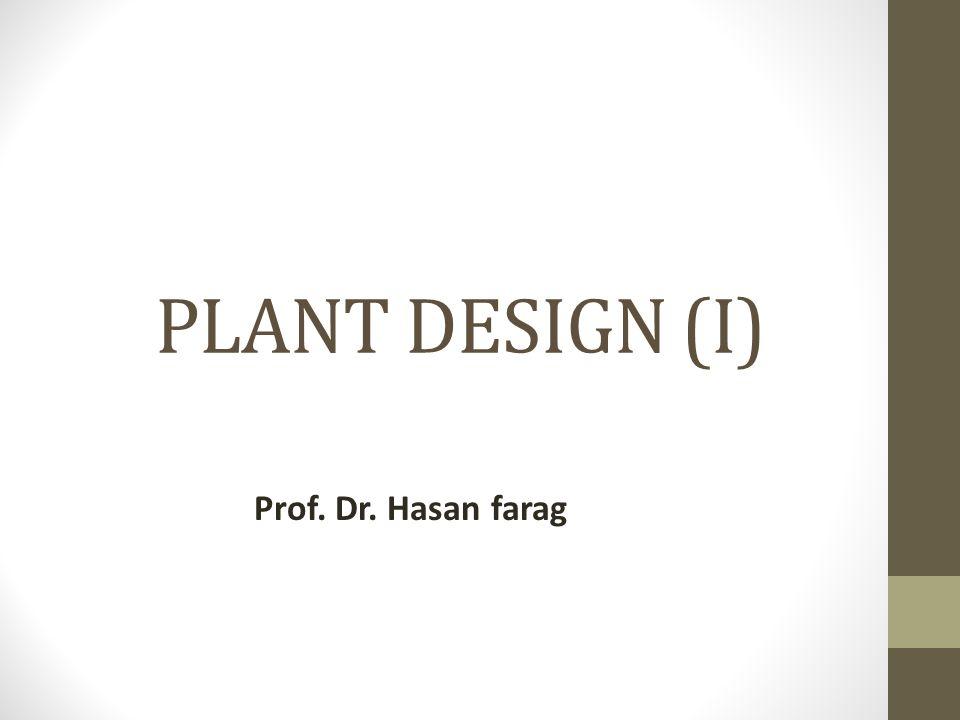 PLANT DESIGN (I) Prof. Dr. Hasan farag