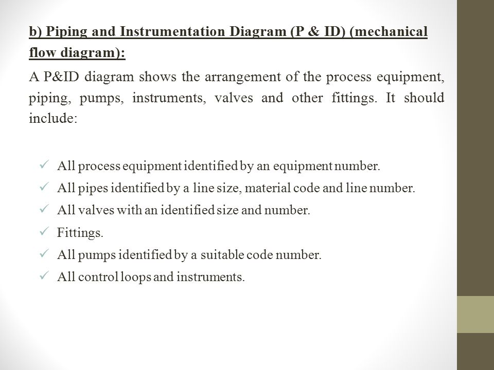 b) Piping and Instrumentation Diagram (P & ID) (mechanical flow diagram):